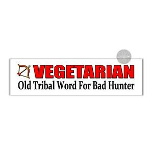 Funny Bumper Sticker Vegetarian Old Tribal Word For Bad Hunter Meat