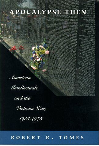 Apocalypse Then  American Intellectuals and the Vietnam War  1954-197