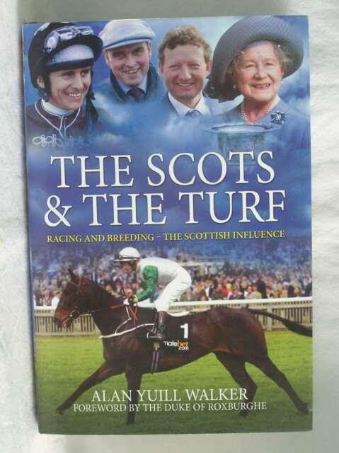 The Scots & the Turf: Racing and Breeding - The Scottish Influence, Alan Yuill W