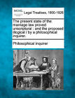 The Present State of the Marriage Law Proved Unscriptural: And the Proposed Illogical / By a Philosophical Inquirer. by Philosophical Inquirer (Paperback / softback, 2010)