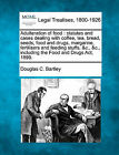 Adulteration of Food: Statutes and Cases Dealing with Coffee, Tea, Bread, Seeds, Food and Drugs, Margarine, Fertilisers and Feeding Stuffs, &C., &C., Including the Food and Drugs ACT, 1899. by Douglas C Bartley (Paperback / softback, 2010)