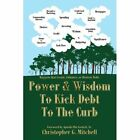 Power and Wisdom to Kick Debt to the Curb by Christopher G Mitchell (Paperback, 2007)