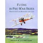 Flying in Pre-War Skies - Private Club Aviation 1920 - 1939 by Arthur W. J. G. Ord-Hume (Paperback, 2014)
