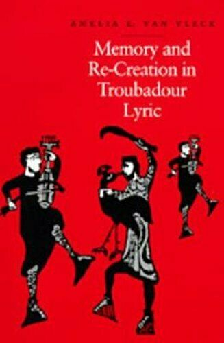 Memory and Re-Creation in Troubadour Lyric by Amelia E Van Vleck: Used