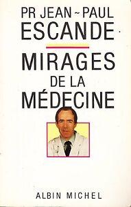 Pr-JEAN-PAUL-ESCANDE-MIRAGES-DE-LA-MEDECINE-ALBIN-MICHEL