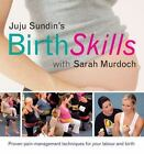 Juju Sundin's Birth Skills : Proven Pain-Management Techniques for Your Labour and Birth by Sarah Murdoch and Juju Sundin (2008, Paperback)