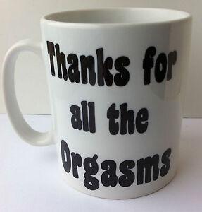 Thanks For All The Orgsams Mug Cup Birthday Gift Novelty Joke Wife