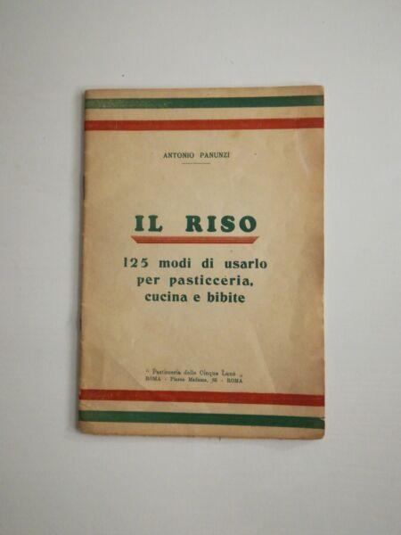 (cucina - Gastronomia) Antonio Panunzi Il Riso 125 Modi Di Usarlo 1934