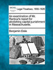 An Examination of Mr. Rantoul's Report for Abolishing Capital Punishment in Massachusetts. by Benjamin Dole (Paperback / softback, 2010)