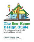 The Eco-Home Design Guide: Principles and practice for new-build and retrofit by Christopher Day (Hardback, 2015)