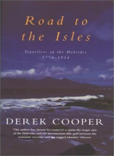 1 of 1 - The Road to the Isles: Travellers in the Hebrides 1770 to 1914,Derek Cooper