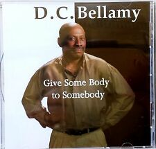 BLUES CD: D.C. BELLAMY (Gregory Washington) GIVE SOME BODY TO SOMEBODY