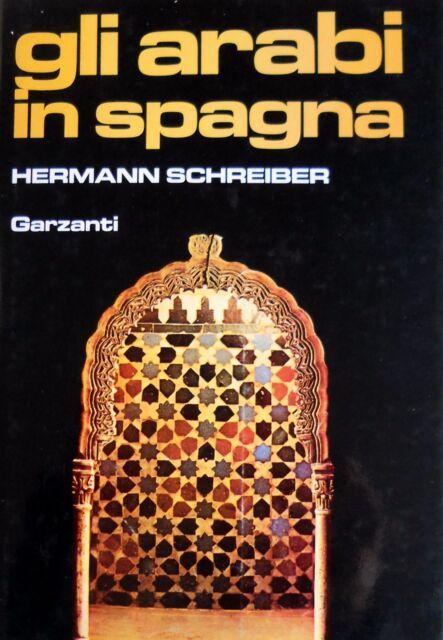 HERMANN SCHREIBER GLI ARABI IN SPAGNA GARZANTI 1982
