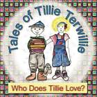 Tales of Tillie Terwillie: Who Does Tillie Love? by Mary Kay Larson (Paperback / softback, 2012)