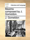 Maxims Composed by J. Gomeldon. by J Gomeldon (Paperback / softback, 2010)