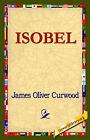 Isobel by James Oliver Curwood (Hardback, 2006)