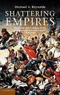 Shattering Empires: The Clash and Collapse of the Ottoman and Russian Empires 1908-1918 by Michael A. Reynolds (Hardback, 2011)