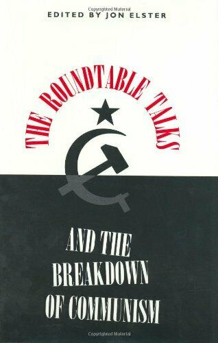 Roundtable Talks and the Breakdown of Communism by Elster, Jon