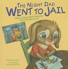 The Night Dad Went to Jail: What to Expect When Someone You Love Goes to Jail by Melissa Higgins (Hardback, 2013)