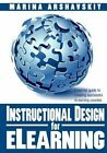 Instructional Design for Elearning: Essential Guide to Creating Successful Elearning Courses by Marina Arshavskiy (Paperback / softback, 2013)