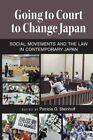 Going to Court to Change Japan: Social Movements and the Law in Contemporary Japan by The University of Michigan Press (Paperback / softback, 2014)