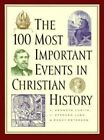 The 100 Most Important Events in Church History by J. Stephen Lang, Randy Peterson, A. Kenneth Curtis (Paperback, 1998)