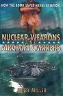 Nuclear Weapons and Aircraft Carriers: How the Bomb Saved Naval Aviation by Jerry R. Miller (Hardback, 2001)