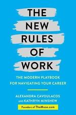 The New Rules of Work : The Modern Playbook to Finding the Perfect Career Path, Landing the Right Job, and Waking up Excited for Work Every Day by Alexandra Cavoulacos and Kathryn Minshew (2017, Hardcover)