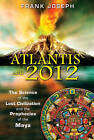 Atlantis and 2012: The Science of the Lost Civilization and the Prophecies of the Maya by Joseph Frank (Paperback, 2010)