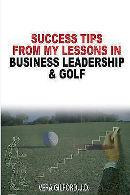 Success Tips From My Lessons In Business Leadership & Golf, Brand New, Free P...