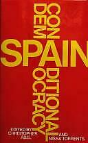 Spain : Conditional Democracy by Abel, Christopher