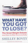What Have You Got to Lose?: The Great Weight Debate and How to Diet Successfully by Shelley Bovey (Paperback, 2001)