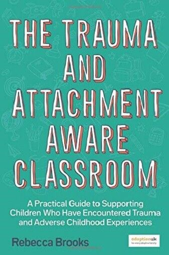 The Trauma and Attachment-Aware Classroom by Rebecca Brooks (NEW)