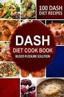 Dash Diet Cookbook: Blood Pressure Solution - 100 Dash Diet Recipes by Ruthie Porter (Paperback / softback, 2014)