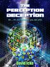 The Perception Deception: Or ... it's All Bollocks - Yes All of it: The Most Comprehensive Exposure of Human Life Ever Written by David Vaughan Icke (Paperback, 2014)