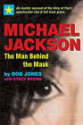 Michael Jackson - the Man Behind the Mask: An Insider's Story of the King of Pop by Bob Jones, Stacy Brown (Paperback, 2009)