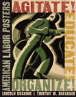 Agitate! Educate! Organize!: American Labor Posters by Timothy W. Drescher, Lincoln Cushing (Paperback, 2009)