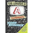 The Straight-A Conspiracy: Your Secret Guide to Ending the Stress of School and Totally Ruling the World by Hunter Maats, Katie O'Brien (Paperback, 2013)