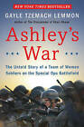 Ashley's War: The Untold Story of a Team of Women Soldiers on the Special Ops Battlefield by Gayle Tzemach Lemmon (Hardback, 2015)
