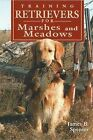 Training Retrievers for the Marshes and Meadows by James B. Spencer (Hardback, 1998)