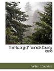 The History of Bannock County, Idaho by Aurthur C Saunders (Paperback / softback, 2010)