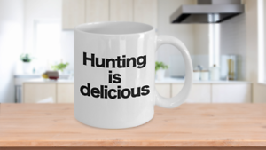 Hunting Is Delicious Mug White Coffee Cup Funny Gift for Hunter Deer Bear Turkey
