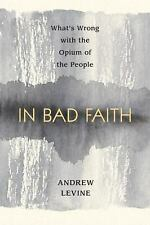 In Bad Faith: What's Wrong With the Opium of the People