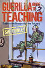 Guerilla Guide to Teaching: The Definitive Resource for New Teachers by Sue Cowley (Paperback, 2007)