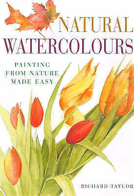 """AS NEW"" Natural Watercolours: Painting from Nature Made Easy, Taylor, Richard S"