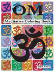 Om Meditative Coloring Book: Adult Coloring for Relaxation, Stress Reduction, Meditation, Spiritual Connection, Prayer, Centering, Healing, and Coming Into Your Deep, True Self; Ages 9 to 109 by Aliyah Schick (Paperback / softback, 2013)