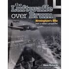 the Luftwaffe Over Brum: Birmingham's Blitz from a Military Perspective by Steve Richards (Paperback, 2015)