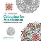 The Little Book of Colouring for Mindfulness: 100 Mandalas for Instant Calm by Cynthia Emerlye (Paperback, 2016)