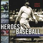 Heroes of Baseball: The Men Who Made It America's Favorite Game by Robert Lipsyte (Other book format, 2006)