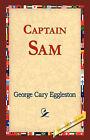 Captain Sam by George Cary Eggleston (Paperback / softback, 2006)